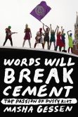 Book Cover Image. Title: Words Will Break Cement:  The Passion of Pussy Riot, Author: Masha Gessen