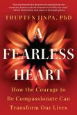 Book Cover Image. Title: A Fearless Heart:  How the Courage to Be Compassionate Can Transform Our Lives, Author: Thupten Jinpa