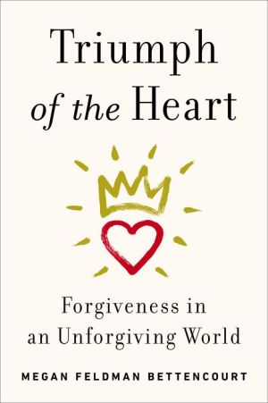 Triumph of the Heart: Forgiveness in an Unforgiving World
