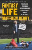 Book Cover Image. Title: Fantasy Life:  The Outrageous, Uplifting, and Heartbreaking World of Fantasy Sports from the Guy Who's Lived It, Author: Matthew Berry