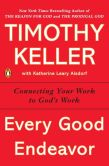 Book Cover Image. Title: Every Good Endeavor:  Connecting Your Work to God's Work, Author: Timothy Keller