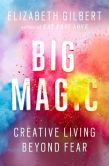 Book Cover Image. Title: Big Magic:  Creative Living Beyond Fear, Author: Elizabeth Gilbert