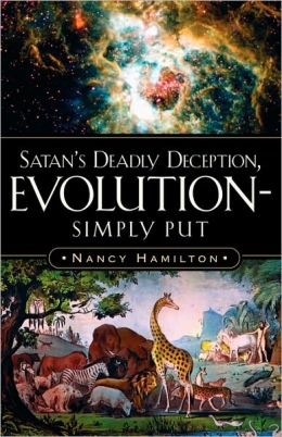 Satan's Deadly Deception, Evolution-Simply Put