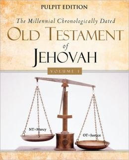 The Millennial Chronologically Dated Old Testament Of Jehovah Vol I