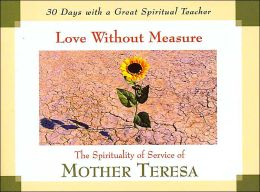 Love Without Measure: The Spirituality of Service of Mother Teresa