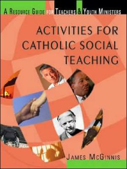 Activities for Catholic Social Teaching: A Resource Guide for Teachers and Youth Ministers