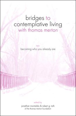 Bridges to Contemplative Living with Thomas Merton: Book Two: Becoming Who You Already Are