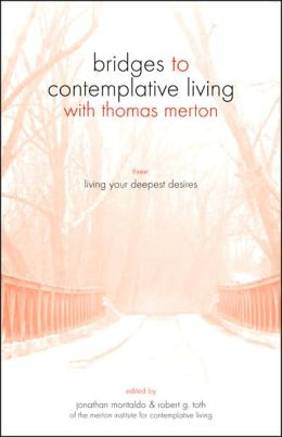 Bridges to Contemplative Living with Thomas Merton: Book Three: Living Your Deepest Desires