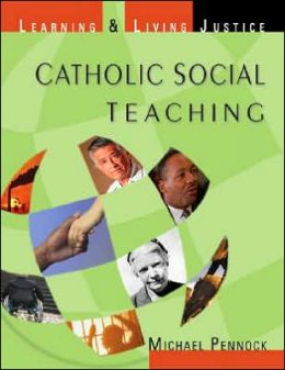 Catholic Social Teaching, Student Edition: Learning and Living Justice