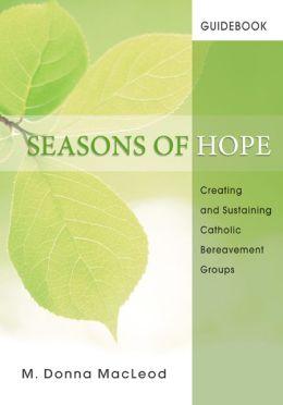 Seasons of Hope Guidebook: Creating and Sustaining Catholic Bereavement Groups