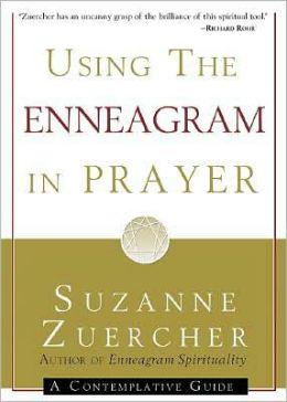 Using the Enneagram in Prayer: A Contemplative Guide Suzanne Zuercher