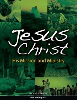 Jesus Christ : His Mission and Ministry