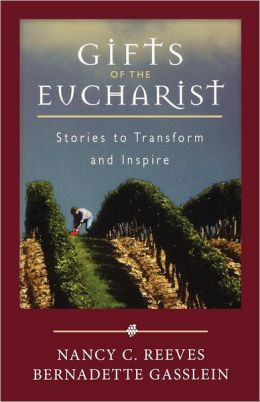 Gifts ofthe Eucharist: Stories to Transform and Inspire