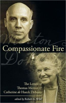 Compassionate Fire The Letters of Thomas Merton and Catherine de Hueck Doherty
