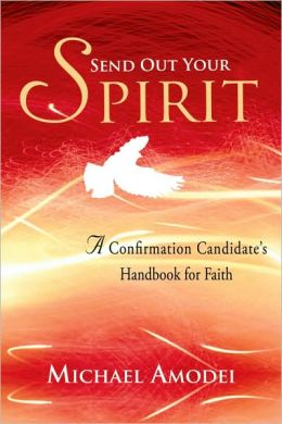 Send Out Your Spirit - Candidate's Handbook A Confirmation Handbook for Faith