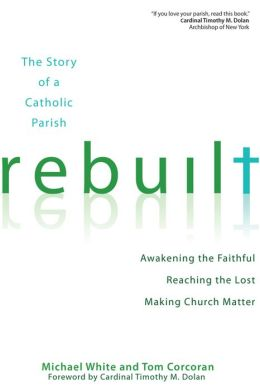 Rebuilt: Awakening the Faithful, Reaching the Lost, and Making Church Matter