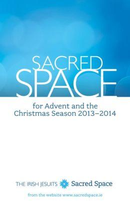 Sacred Space for Advent and the Christmas Season 2013-2014
