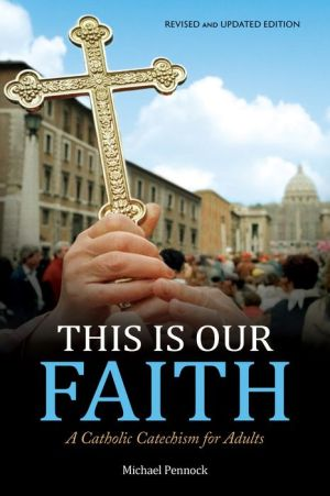 Book This Is Our Faith: A Catholic Catechism for Adults