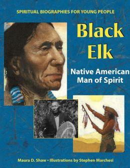 Black Elk: Native American Man of Spirit