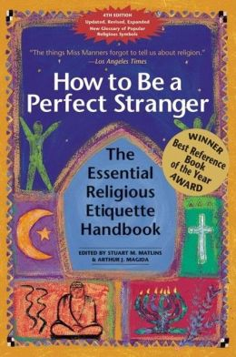 How to Be Perfect a Stranger: The Essential Religious Etiquette Handbook