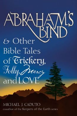 Abraham's Bind: & Other Bible Tales of Trickery, Folly, Mercy and Love