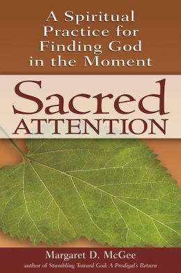 Sacred Attention: A Spiritual Practice for Finding God in the Moment
