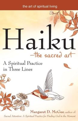 Haiku-The Sacred Art: A Spiritual Practice in Three Lines