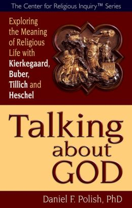 Talking about God: Exploring the Meaning of Religious Life with Kierkegaard, Buber, Tillich and Heschel