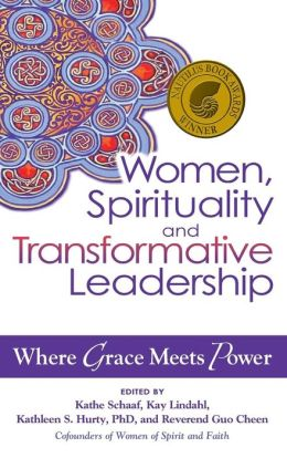 Women,Spirituality and Transformative Leadership: Where Grace Meets Power