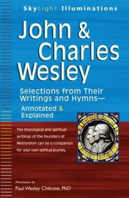 John & Charles Wesley: Selections from Their Writings and Hymns--Annotated & Explained