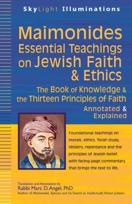 Maimonides - Essential Teachings on Jewish Faith & Ethics: The Book of Knowledge & the Thirteen Principles of Faith - Annotated & Explained