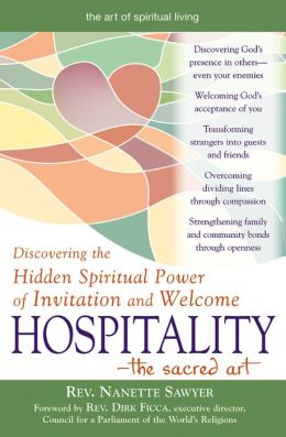 Hospitality The Sacred Art: Discovering the Hidden Spiritual Power of Invitation and Welcome