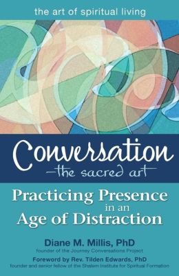 Conversation-The Sacred Art: Practicing Presence in an Age of Distraction