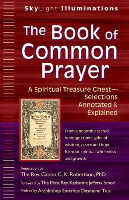 The Book of Common Prayer: A Spiritual Treasure Chest - Selections Annotated & Explained