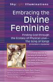 Book Cover Image. Title: Embracing the Divine Feminine:  Finding God Through God the Ecstasy of Physical Love-The Song of Songs Annotated & Explained, Author: Rami Shapiro