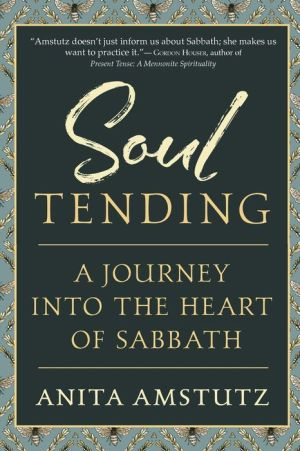 Soul Tending: Journey Into the Heart of Sabbath