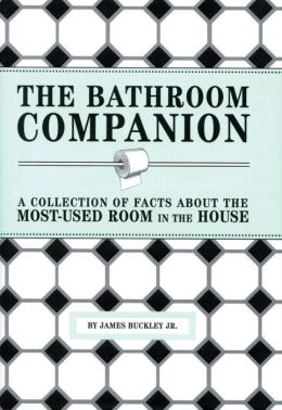 The Bathroom Companion: A Collection of Facts About the Most-Used Room in the House