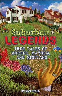Suburban Legends: True Tales of Murder, Mayhem, and Minivans