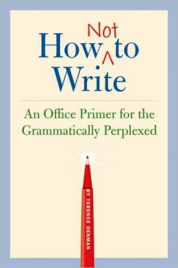 How Not to Write: An Office Primer for the Grammatically Perplexed