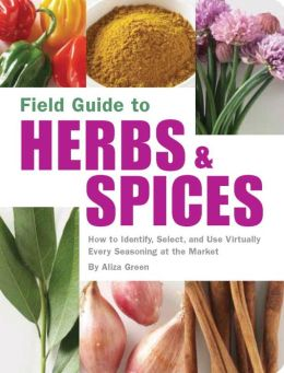 Field Guide to Herbs and Spices: How to Identify, Select, and Use Virtually Every Seasoning at the Market