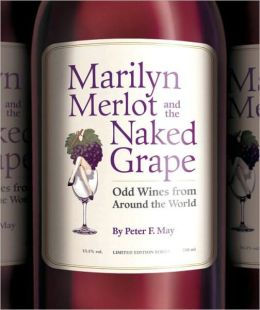 Marilyn Merlot and the Naked Grape: Odd Wines from Around the World