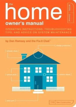 The Home Owner's Manual: Operating Instructions, Troubleshooting Tips, and Advice on Household Maintenance