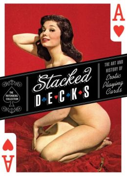 Stacked Decks: The Art and History of Erotic Playing Cards The Rotenberg Collection
