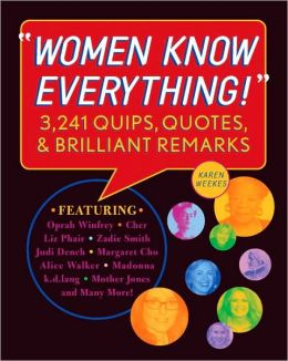 Women Know Everything!: 3,241 Quips, Quotes, and Brilliant Remarks