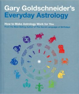 Everyday Astrology: How to Make Astrology Work for You