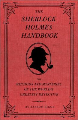 Sherlock Holmes: The Methods and Mysteries of the World's Greatest Detective