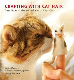 Crafting with Cat Hair: Cute Handicrafts to Make with Your Cat