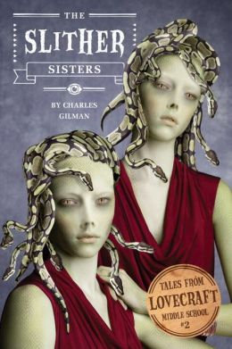 The Slither Sisters (Tales from Lovecraft Middle School Series #2)