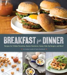 Breakfast for Dinner: Recipes for Frittata Florentine, Huevos Rancheros, Sunny-Side-Up Burgers, and More!