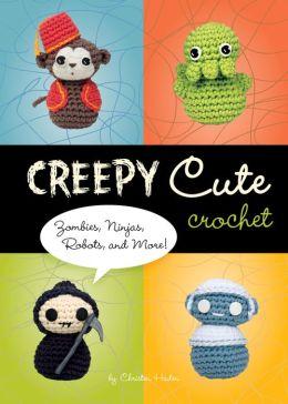 Creepy Cute Crochet: Zombies, Ninjas, Robots, and More!